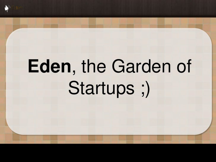 Eden, the Garden of    Startups ;)