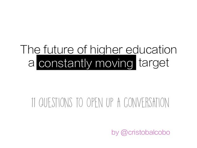 The future of higher education a constantly moving target 11 questions to open up a conversation constantly moving 	 by @c...
