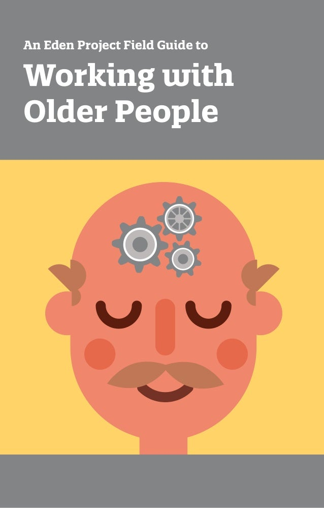 1 Working with Older People An Eden Project Field Guide to