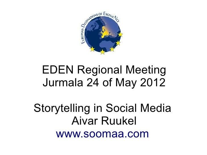 EDEN Regional Meeting Jurmala 24 of May 2012Storytelling in Social Media        Aivar Ruukel    www.soomaa.com