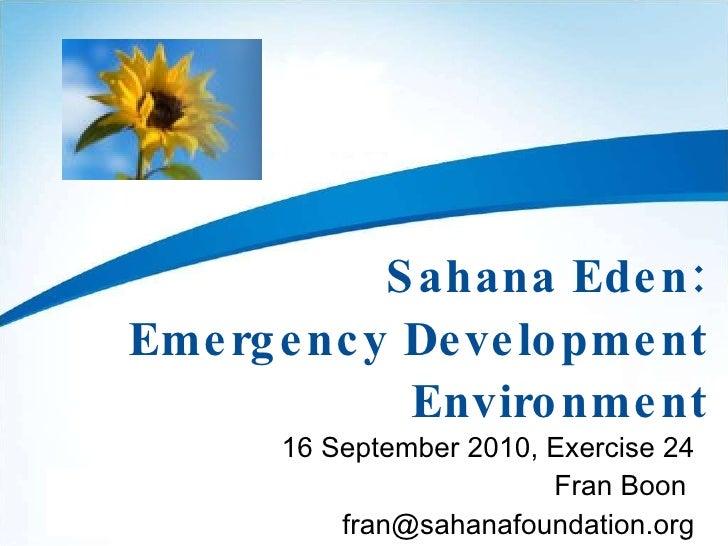 Sahana Eden: Emergency Development Environment 16 September 2010, Exercise 24 Fran Boon  [email_address]