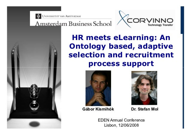 HR meets eLearning: AnOntology based, adaptiveselection and recruitment     process support   Gábor Kismihók       Dr. Ste...