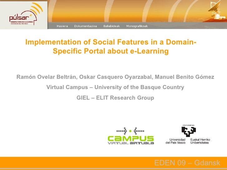 Implementation of Social Features in a Domain-Specific Portal about e-Learning Ramón Ovelar Beltrán, Oskar Casquero Oyarza...