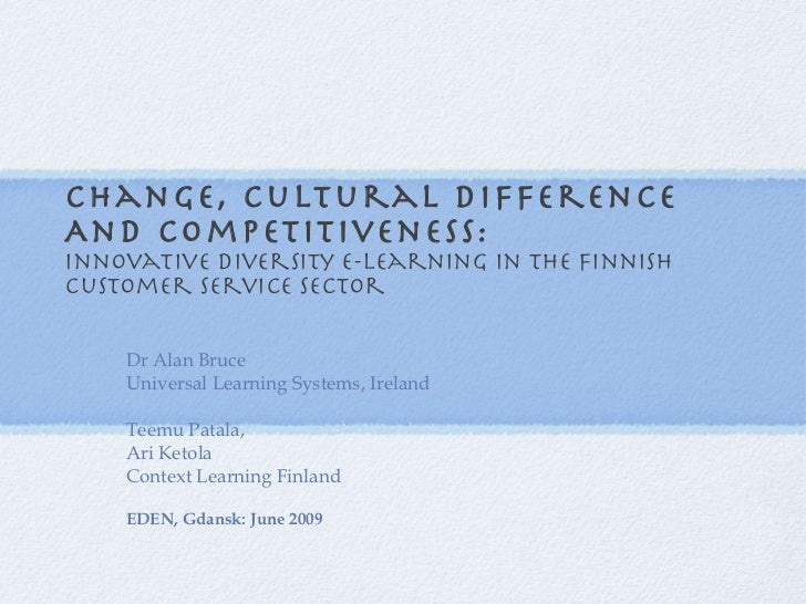 Change, Cultural Difference And Competitiveness: Innovative diversity e-learning in the Finnish customer service sector Dr...