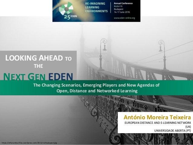 António Moreira Teixeira EUROPEAN DISTANCE AND E-LEARNING NETWORK (UK) UNIVERSIDADE ABERTA (PT) LOOKING AHEAD TO THE NEXT ...