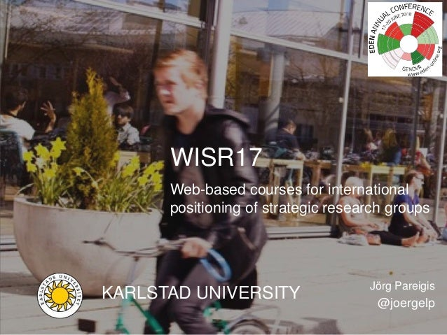 Karlstad UniversityJörg Pareigis WISR17 – Web-based courses for international positioning of strategic research groups WIS...