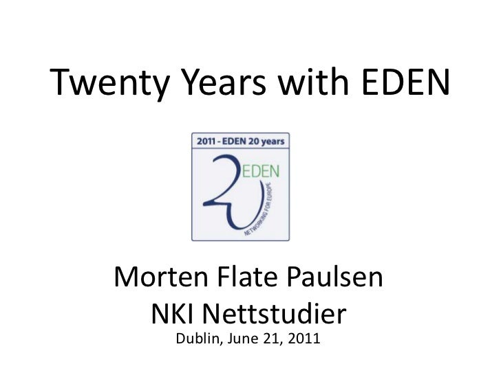 Twenty Years with EDEN<br />MortenFlate Paulsen<br />NKI NettstudierDublin, June 21, 2011<br />