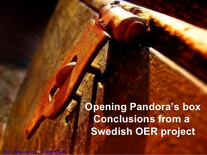 Opening Pandora's box Conclusions from a  Swedish OER project Some rights reserved  by  Christiaan Botha