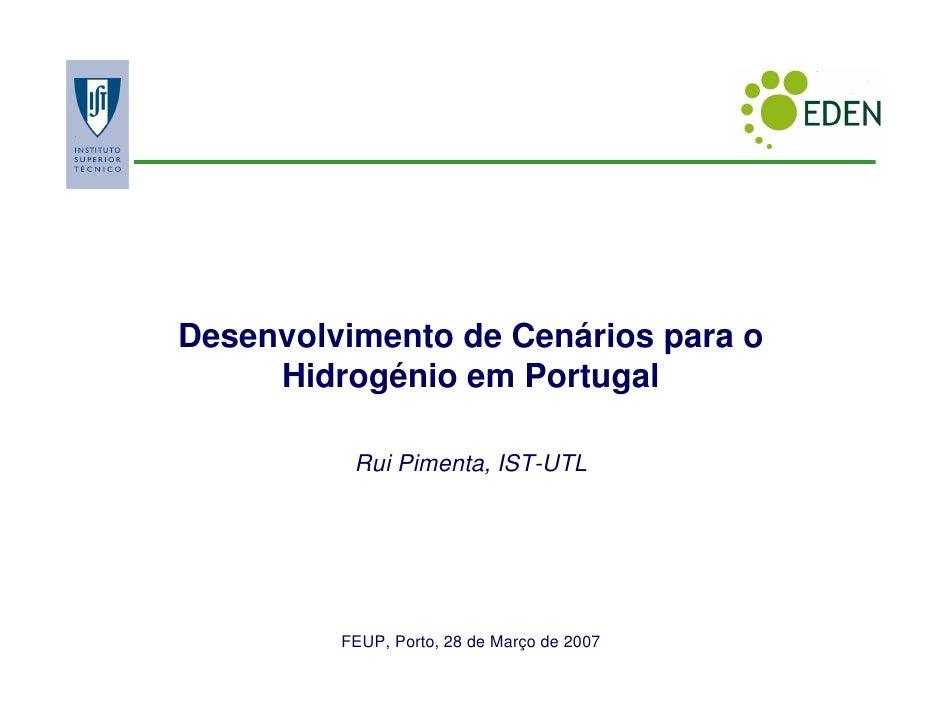 Desenvolvimento de Cenários para o      Hidrogénio em Portugal            Rui Pimenta, IST-UTL              FEUP, Porto, 2...