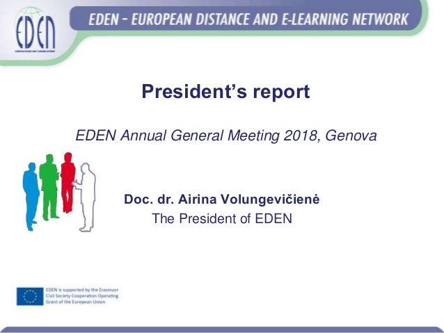 President's report EDEN Annual General Meeting 2018, Genova Doc. dr. Airina Volungevičienė The President of EDEN