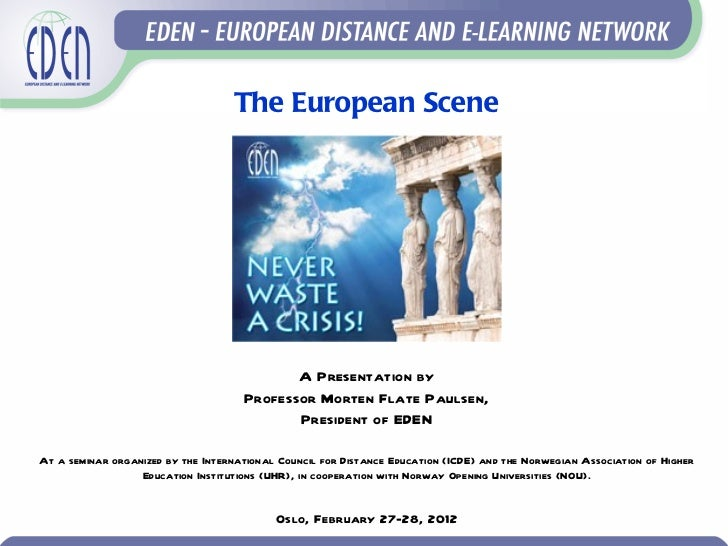 The European Scene A Presentation by Professor Morten Flate Paulsen, President of EDEN At a seminar organized by the Inter...