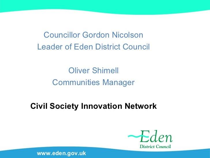www.eden.gov.uk Councillor Gordon Nicolson Leader of Eden District Council Oliver Shimell Communities Manager Civil Societ...