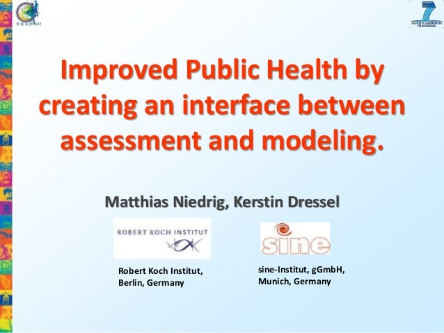 Improved Public Health by creating an interface between assessment and modeling. Matthias Niedrig, Kerstin Dressel  Robert...