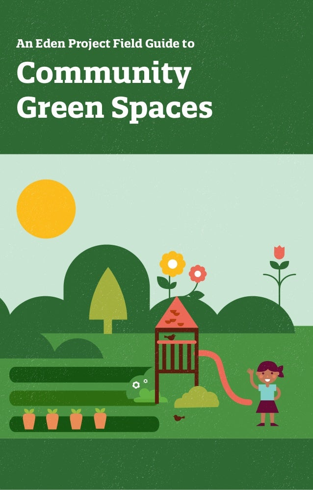 Community Green Spaces An Eden Project Field Guide to