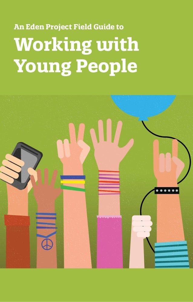 Working with Young People An Eden Project Field Guide to