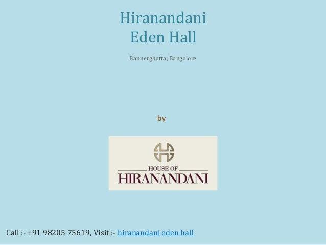 by House of Hiranandani Hiranandani Eden Hall Bannerghatta, Bangalore Call :- +91 98205 75619, Visit :- hiranandani eden h...