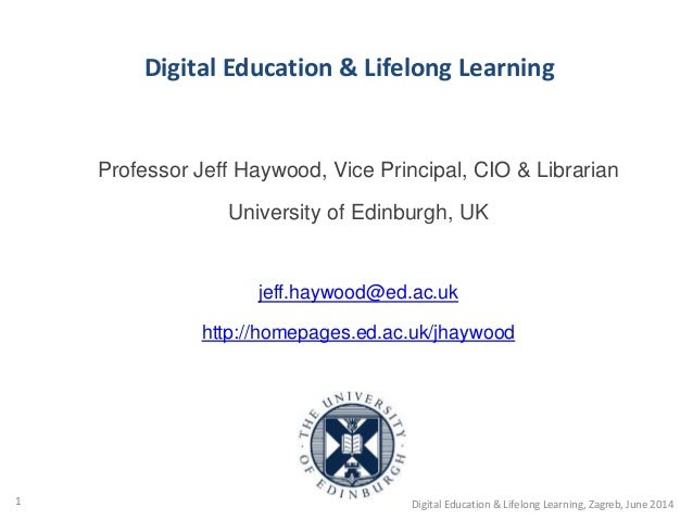 Professor Jeff Haywood, Vice Principal, CIO & Librarian University of Edinburgh, UK jeff.haywood@ed.ac.uk http://homepages...