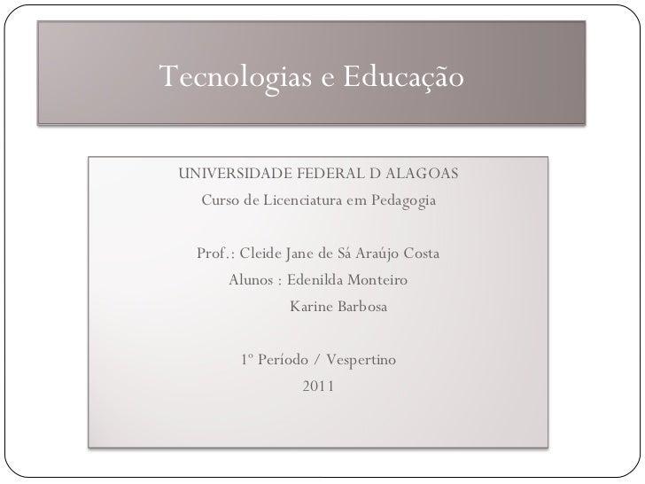 UNIVERSIDADE FEDERAL D ALAGOAS Curso de Licenciatura em Pedagogia Prof.: Cleide Jane de Sá Araújo Costa Alunos : Edenilda ...