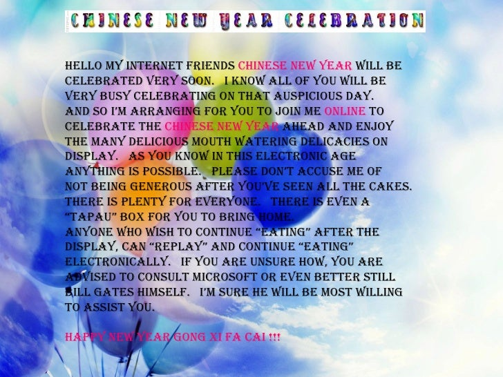 HELLO MY INTERNET FRIENDS  CHINESE NEW YEAR  WILL BE CELEBRATED VERY SOON.  I KNOW ALL OF YOU WILL BE VERY BUSY CELEBRATIN...