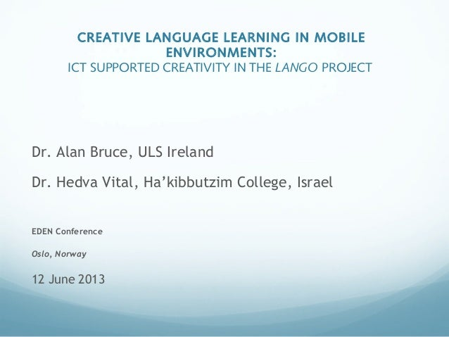 CREATIVE LANGUAGE LEARNING IN MOBILEENVIRONMENTS:ICT SUPPORTED CREATIVITY IN THE LANGO PROJECTDr. Alan Bruce, ULS IrelandD...