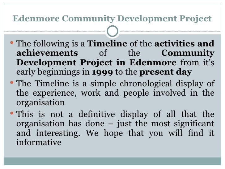 Edenmore Community Development Project <ul><li>The following is a  Timeline  of the  activities and achievements  of the  ...