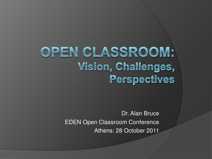 Dr. Alan BruceEDEN Open Classroom Conference        Athens: 28 October 2011