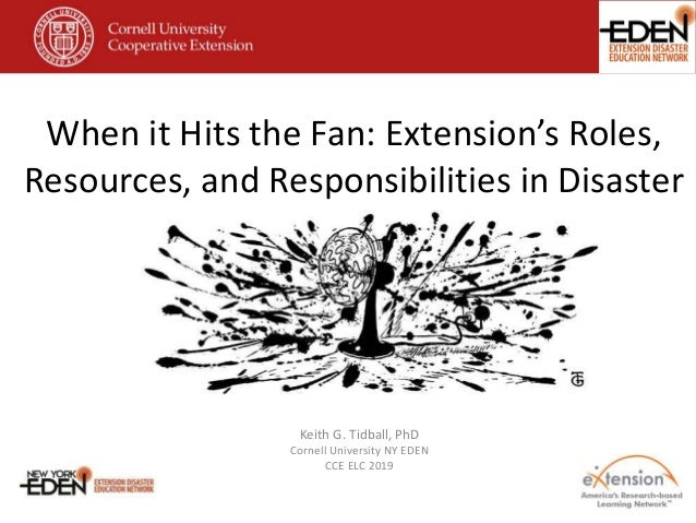 When it Hits the Fan: Extension's Roles, Resources, and Responsibilities in Disaster Keith G. Tidball, PhD Cornell Univers...