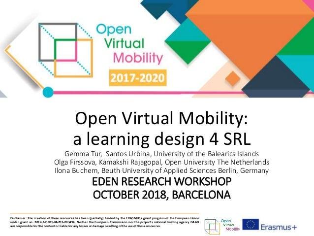 Open Virtual Mobility: a learning design 4 SRL Gemma Tur, Santos Urbina, University of the Balearics Islands Olga Firssova...