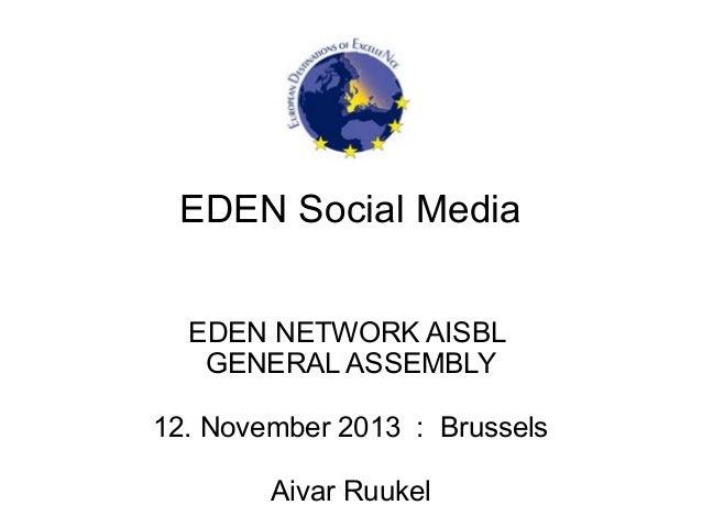 EDEN Social Media EDEN NETWORK AISBL GENERAL ASSEMBLY 12. November 2013 : Brussels Aivar Ruukel