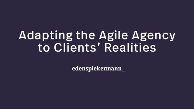 Adapting the Agile Agency to Clients' Realities edenspiekermann_