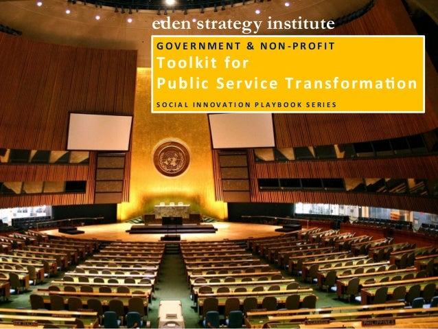 G O V E R N M E N T    &    N O N -‐ P R O F I T    Toolkit  for     Public  Service  Transforma@on   S...