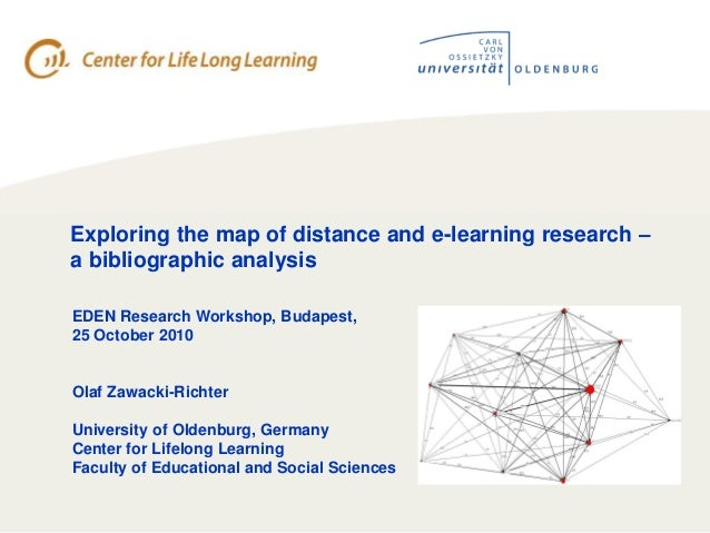 Exploring the map of distance and e-learning research – a bibliographic analysis EDEN Research Workshop, Budapest, 25 Octo...
