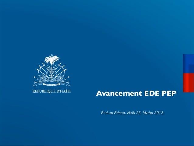 Avancement EDE PEP Port au Prince, Haïti 26 février 2013