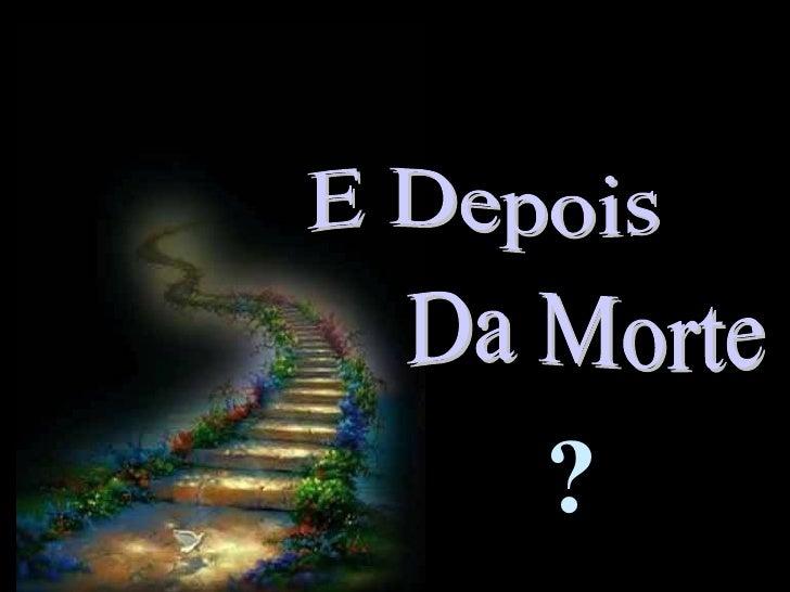 Da Morte  E Depois  ?