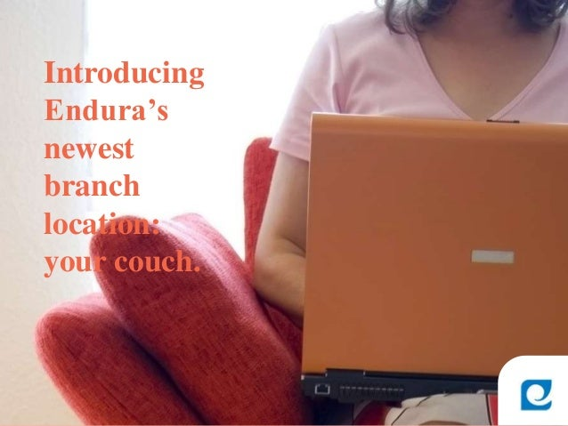 Introducing Endura's newest branch location: your couch.