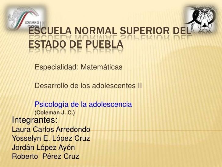 ESCUELA NORMAL SUPERIOR DEL     ESTADO DE PUEBLA       Especialidad: Matemáticas        Desarrollo de los adolescentes II ...