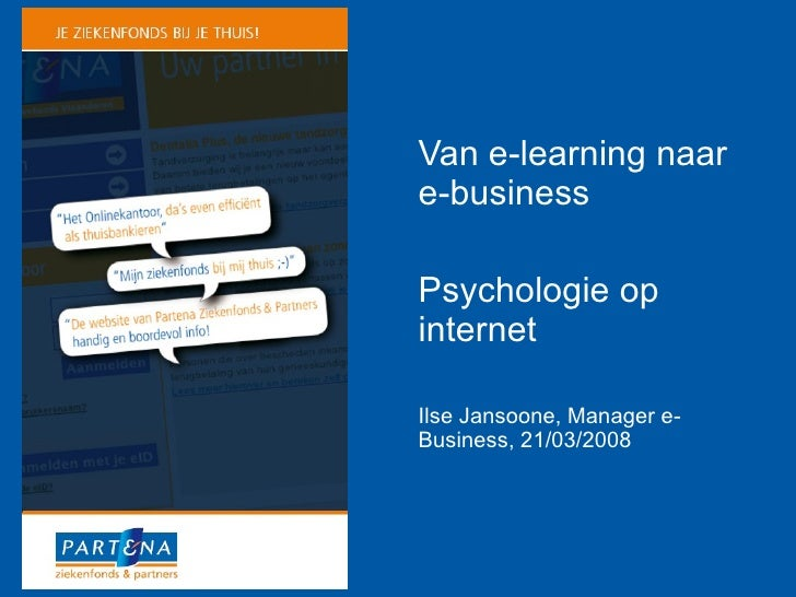 Van e-learning naar e-business Psychologie op internet Ilse Jansoone, Manager e-Business, 21/03/2008