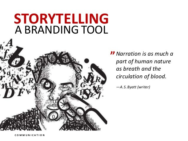 STORYTELLING A BRANDING TOOL C O M M U N I C A T I O N Narration is as much a  part of human nature as breath and the  cir...