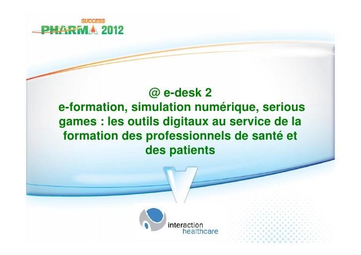 @ e-desk 2e-formation, simulation numérique, seriousgames : les outils digitaux au service de la formation des professionn...