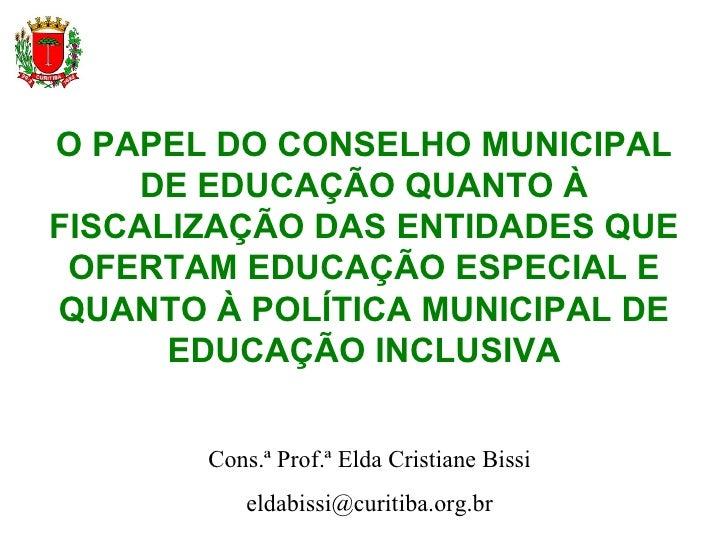 O PAPEL DO CONSELHO MUNICIPAL DE EDUCAÇÃO QUANTO À FISCALIZAÇÃO DAS ENTIDADES QUE OFERTAM EDUCAÇÃO ESPECIAL E QUANTO À POL...