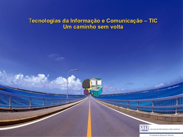 Tecnologias da Informação e Comunicação – TIC            Um caminho sem volta