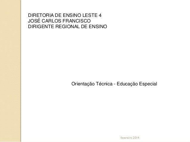 DIRETORIA DE ENSINO LESTE 4 JOSÉ CARLOS FRANCISCO DIRIGENTE REGIONAL DE ENSINO  Orientação Técnica - Educação Especial  fe...