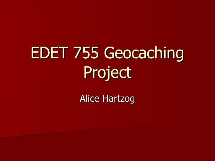 EDET 755 Geocaching Project Alice Hartzog