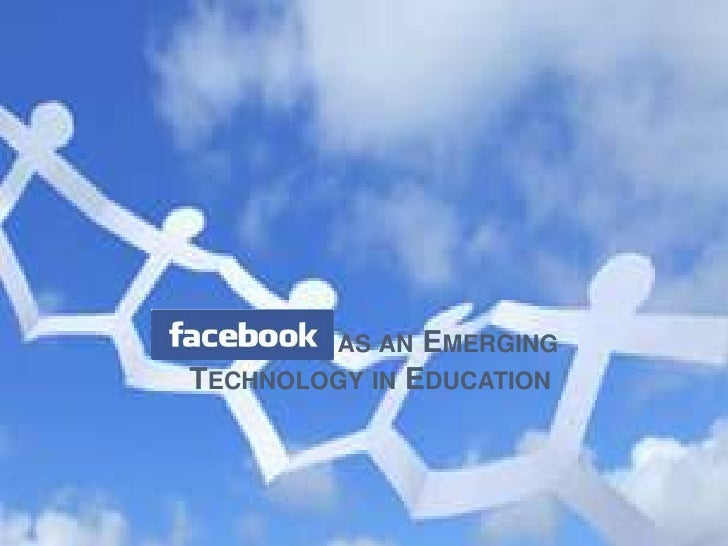 Facebook as an Emerging Technology in Education <br />