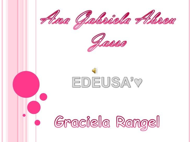 Ana Gabriela Abreu Jasso<br />EDEUSA'♥<br />Graciela Rangel<br />
