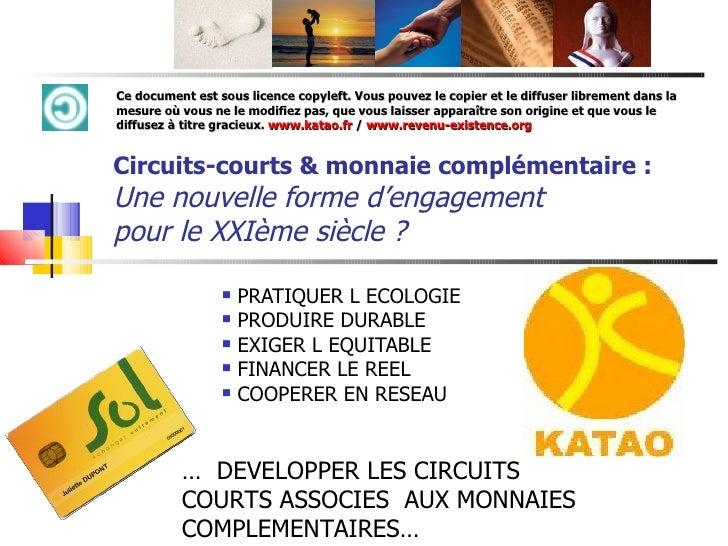 Circuits-courts & monnaie complémentaire :  Une nouvelle forme d'engagement  pour le XXIème siècle ? <ul><li>PRATIQUER L E...