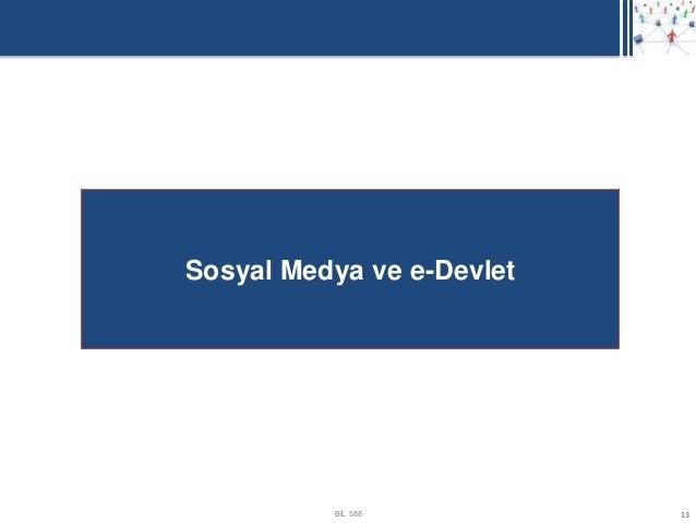 Sosyal Medya ve e-Devlet          BİL 588          13