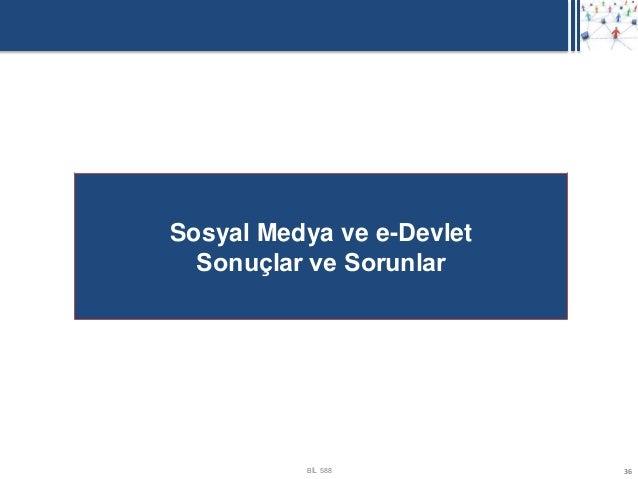 Sosyal Medya ve e-Devlet  Sonuçlar ve Sorunlar          BİL 588          36