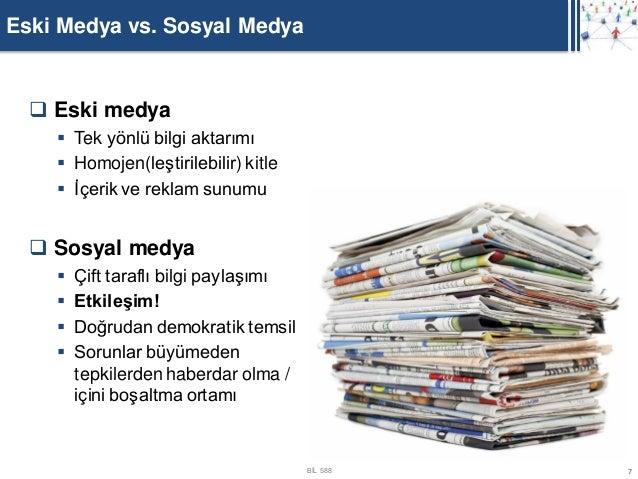 Eski Medya vs. Sosyal Medya   Eski medya     Tek yönlü bilgi aktarımı     Homojen(leştirilebilir) kitle     İçerik ve ...