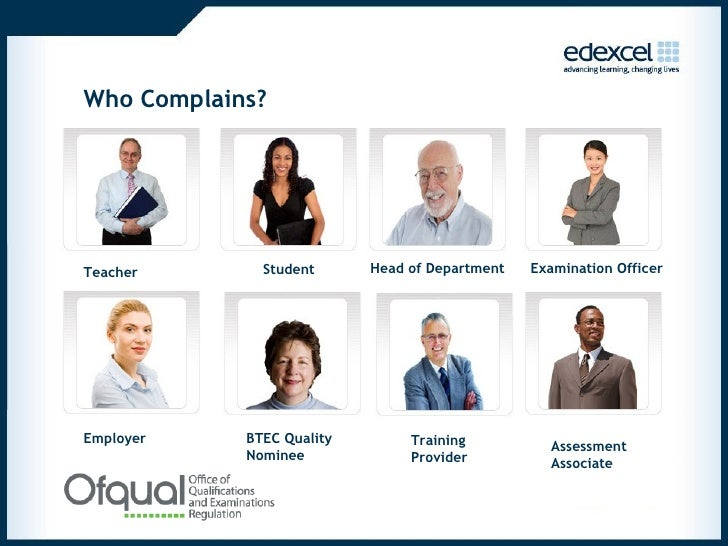 Who Complains? Teacher Student Head of Department Examination Officer Employer BTEC Quality Nominee Training Provider Asse...